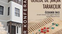 Konferans Konu:Gerede'de Şimşir Tarakçılık Tarih:26 Nisan 2017/Çarşamba Saat: 19.00 Yer: Gülezler Konağı