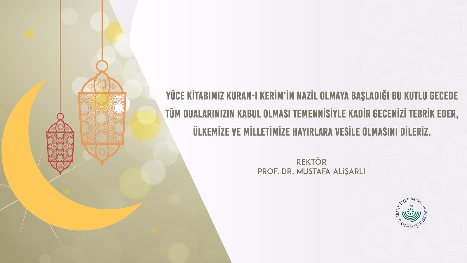 """""""Yüce Kitabımız Kuran-ı Kerim'in nazil olmaya başladığı bu kutlu gecede tüm dualarınızın kabul olması temennisiyle Kadir Gecenizi tebrik eder, Ülkemize ve Milletimize hayırlara vesile olmasını dileriz."""" Prof.Dr. Mustafa ALİŞARLI […]"""